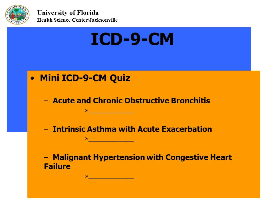 University of Florida Health Science Center/Jacksonville ICD-9-CM Mini ICD-9-CM Quiz – Acute and Chronic Obstructive Bronchitis »____________ – Intrin