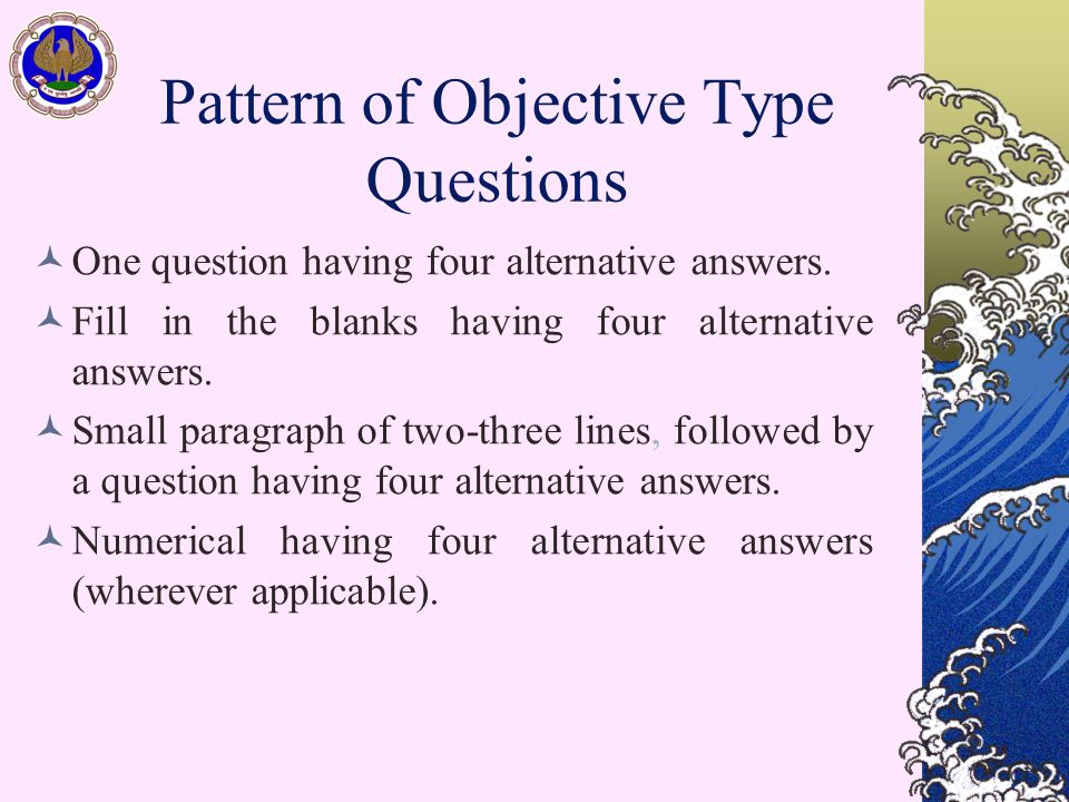 Pattern of Objective Type Questions One question having four alternative answers.