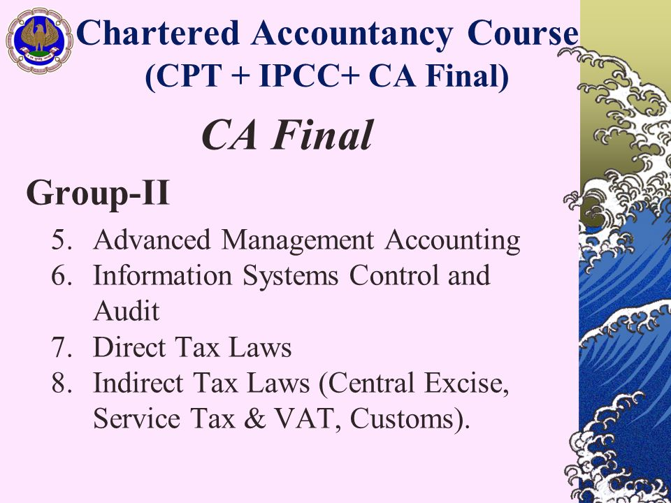 Chartered Accountancy Course (CPT + IPCC+ CA Final) CA Final Group-II 5. Advanced Management Accounting 6. Information Systems Control and Audit 7. Di