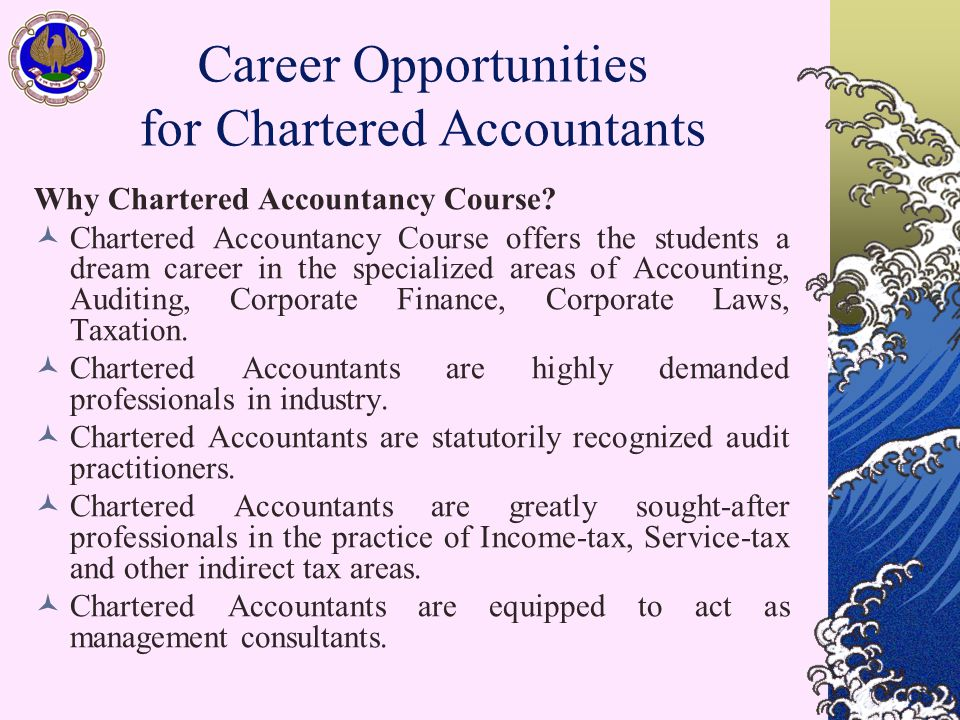 Career Opportunities for Chartered Accountants Why Chartered Accountancy Course? Chartered Accountancy Course offers the students a dream career in th