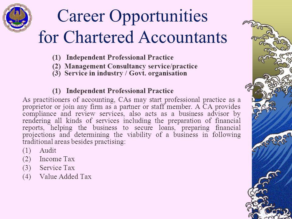 (1) Independent Professional Practice (2) Management Consultancy service/practice (3) Service in industry / Govt. organisation (1) Independent Profess