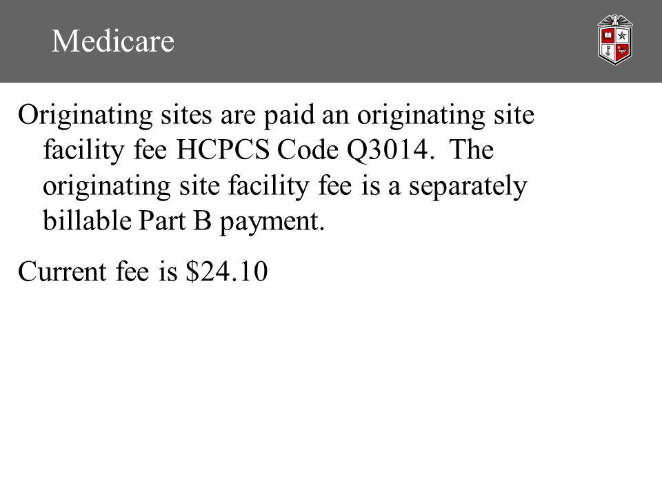 Medicare Originating sites are paid an originating site facility fee HCPCS Code Q3014.