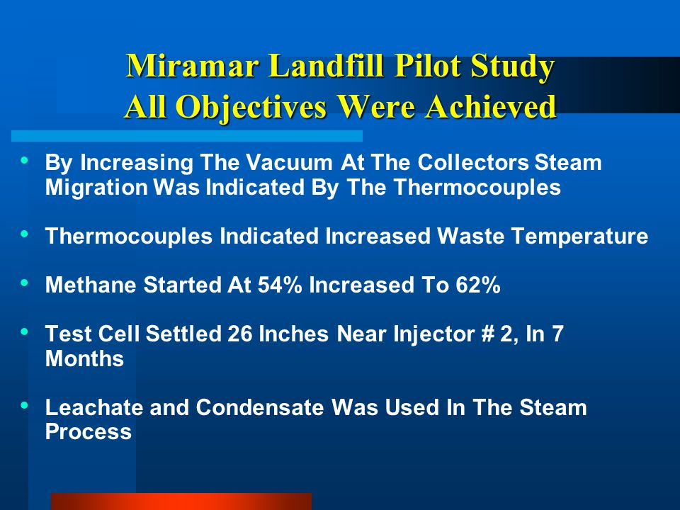 Miramar Landfill Pilot Study All Objectives Were Achieved By Increasing The Vacuum At The Collectors Steam Migration Was Indicated By The Thermocouple