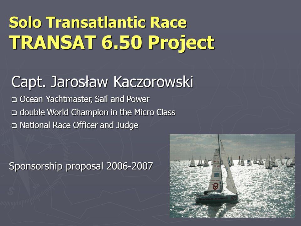 Jarosław Kaczorowski phone:+ 48 607 669 389 fax:+48 58 624 2855 e-mail: jkaczorowski@transat650.pl web: www.transat650.pl www.transat650.pl address: ul.