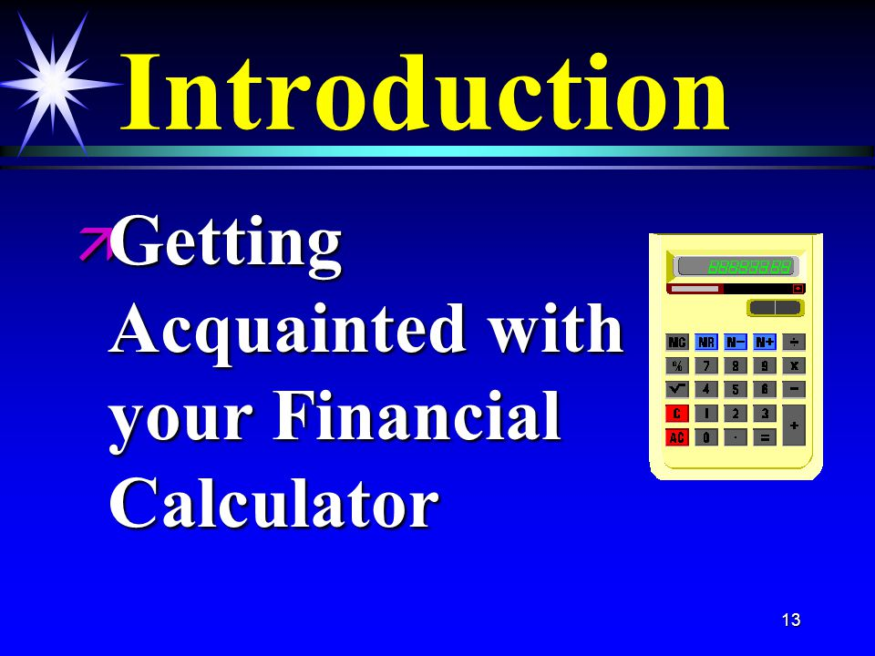 13 Introduction ä Getting Acquainted with your Financial Calculator