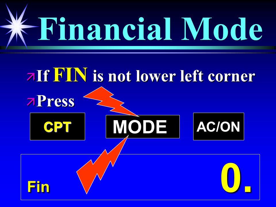 15 Financial Mode Fin 0. ä If FIN is not lower left corner ä Press MODE AC/ONCPT