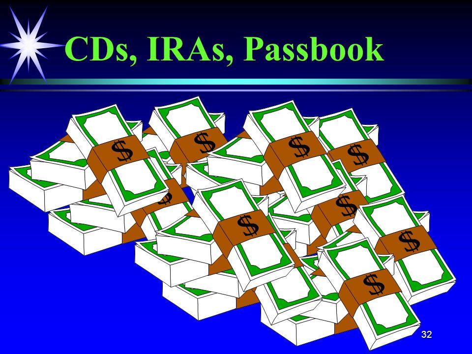 32 CDs, IRAs, Passbook