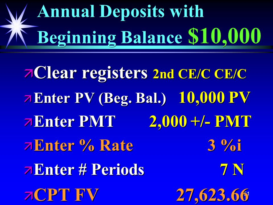 51 Annual Deposits with Beginning Balance $10,000 ä Clear registers 2nd CE/C CE/C ä Enter PV (Beg.