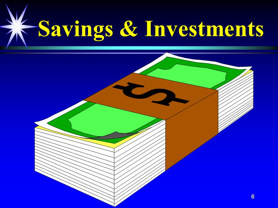 6 Savings & Investments