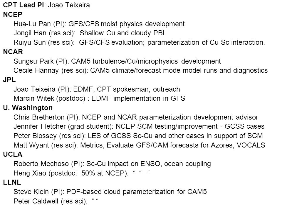 CPT Lead PI: Joao Teixeira NCEP Hua-Lu Pan (PI): GFS/CFS moist physics development Jongil Han (res sci): Shallow Cu and cloudy PBL Ruiyu Sun (res sci)