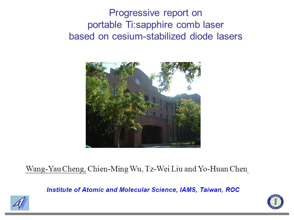 Institute of Atomic and Molecular Science, IAMS, Taiwan, ROC Wang-Yau Cheng, Chien-Ming Wu, Tz-Wei Liu and Yo-Huan Chen Progressive report on portable