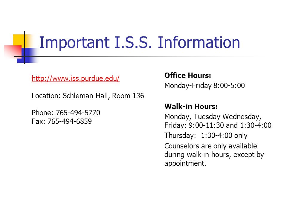 Important I.S.S. Information http://www.iss.purdue.edu/ Location: Schleman Hall, Room 136 Phone: 765-494-5770 Fax: 765-494-6859 Office Hours: Monday-F