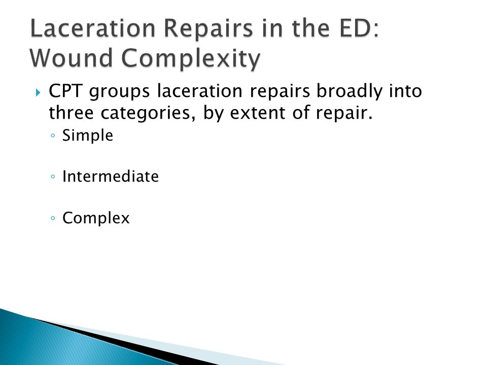  CPT groups laceration repairs broadly into three categories, by extent of repair.