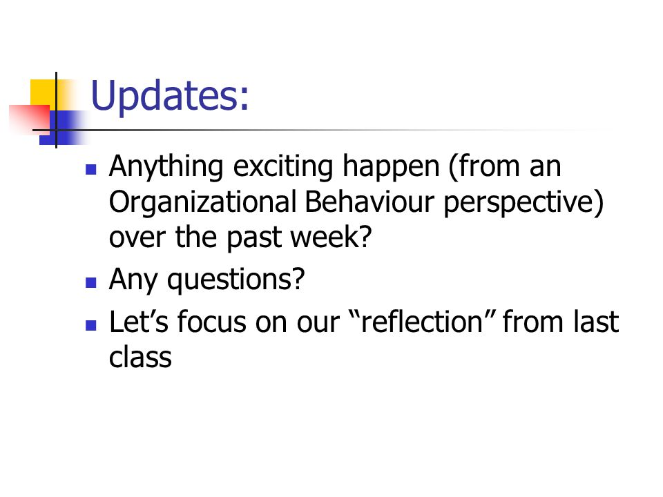 Updates: Anything exciting happen (from an Organizational Behaviour perspective) over the past week.