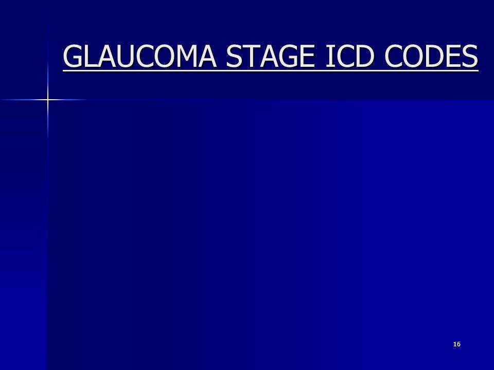 GLAUCOMA STAGE ICD CODES 16