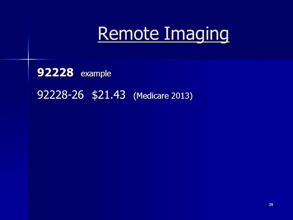 Remote Imaging 92228 example 92228-26 $21.43 (Medicare 2013) 39