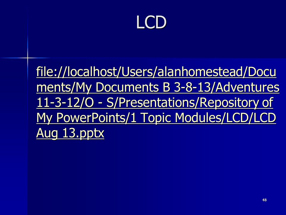 LCD file://localhost/Users/alanhomestead/Docu ments/My Documents B 3-8-13/Adventures 11-3-12/O - S/Presentations/Repository of My PowerPoints/1 Topic Modules/LCD/LCD Aug 13.pptx file://localhost/Users/alanhomestead/Docu ments/My Documents B 3-8-13/Adventures 11-3-12/O - S/Presentations/Repository of My PowerPoints/1 Topic Modules/LCD/LCD Aug 13.pptx 48