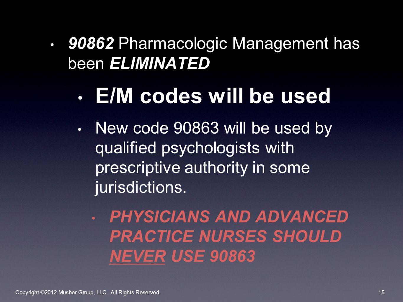 90862 Pharmacologic Management has been ELIMINATED E/M codes will be used New code 90863 will be used by qualified psychologists with prescriptive authority in some jurisdictions.