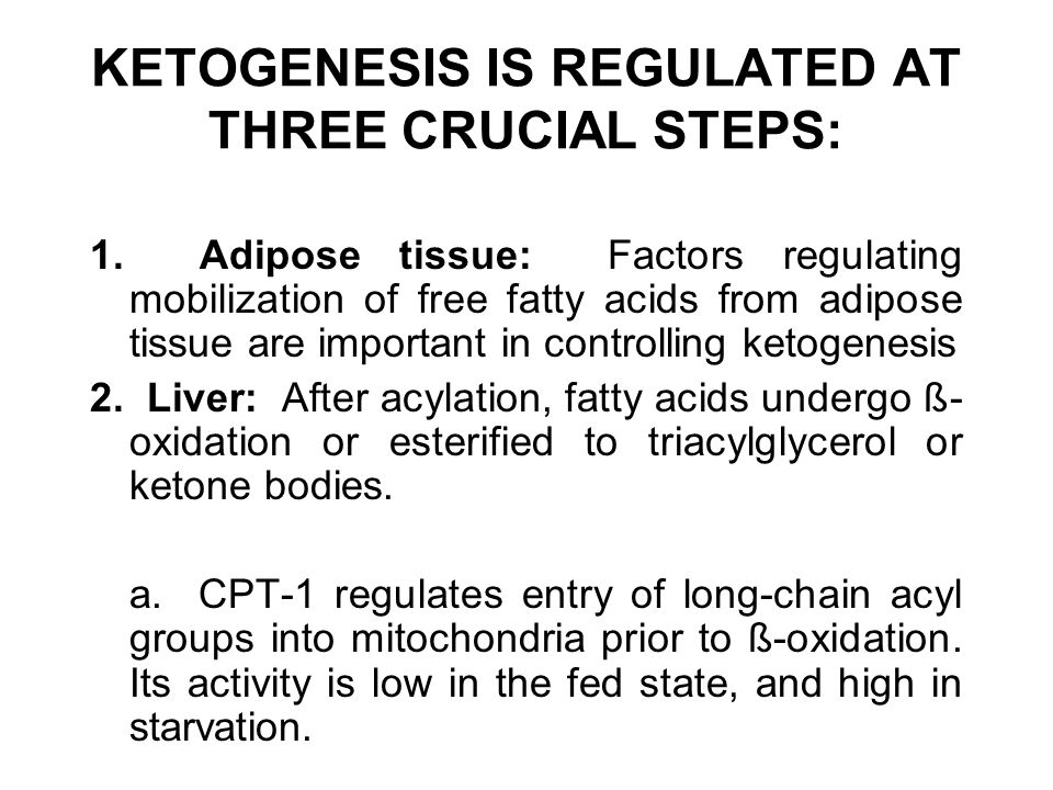 KETOGENESIS IS REGULATED AT THREE CRUCIAL STEPS: 1. Adipose tissue: Factors regulating mobilization of free fatty acids from adipose tissue are import