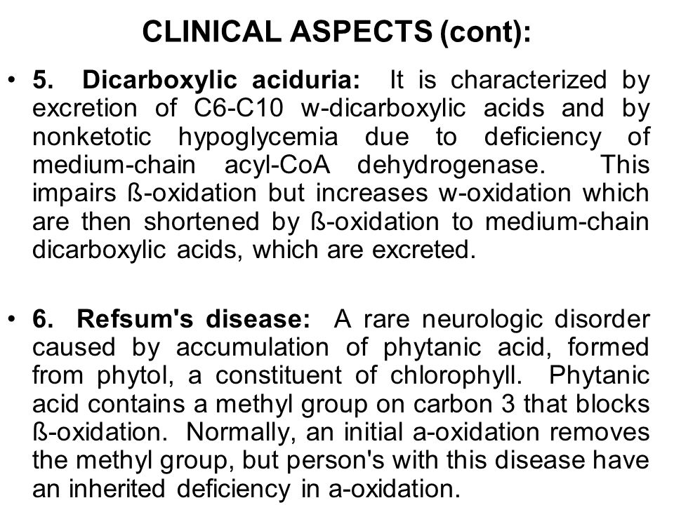 5. Dicarboxylic aciduria: It is characterized by excretion of C6-C10 w-dicarboxylic acids and by nonketotic hypoglycemia due to deficiency of medium-c