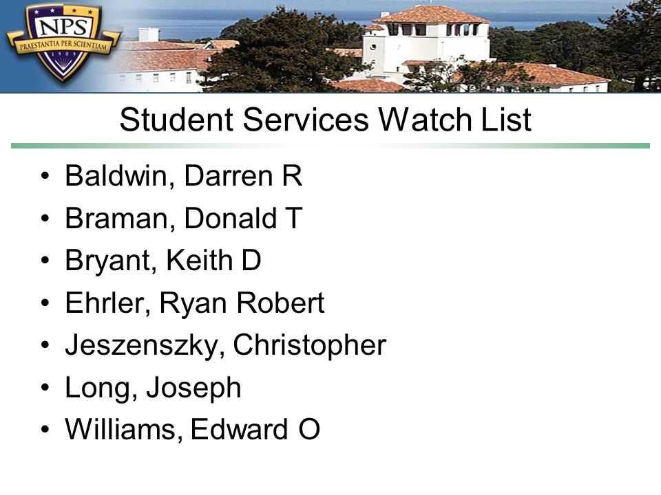 Student Services Watch List Baldwin, Darren R Braman, Donald T Bryant, Keith D Ehrler, Ryan Robert Jeszenszky, Christopher Long, Joseph Williams, Edward O