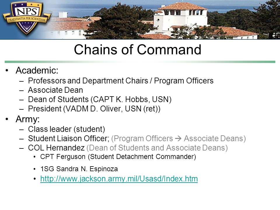 Chains of Command Academic: –Professors and Department Chairs / Program Officers –Associate Dean –Dean of Students (CAPT K.