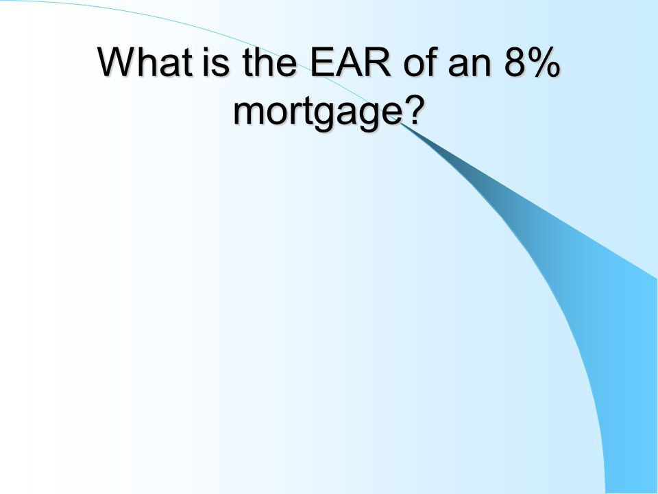 What is the EAR of an 8% mortgage