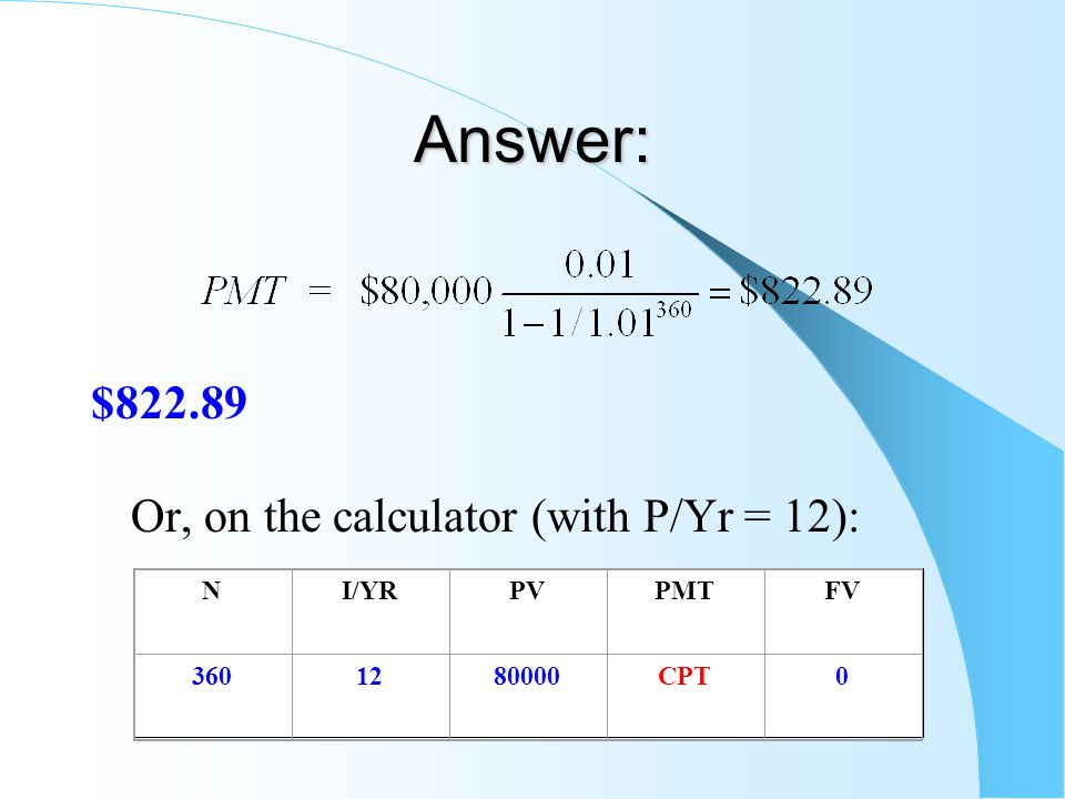 Answer: $822.89 Or, on the calculator (with P/Yr = 12): NI/YRPVPMTFV 3601280000CPT0