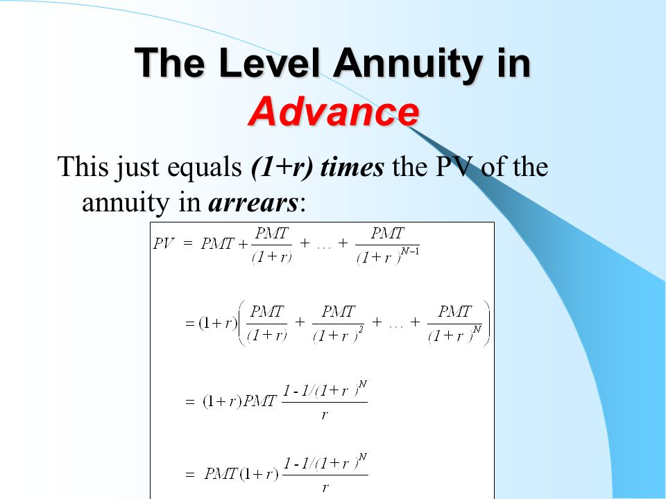 The Level Annuity in Advance This just equals (1+r) times the PV of the annuity in arrears: