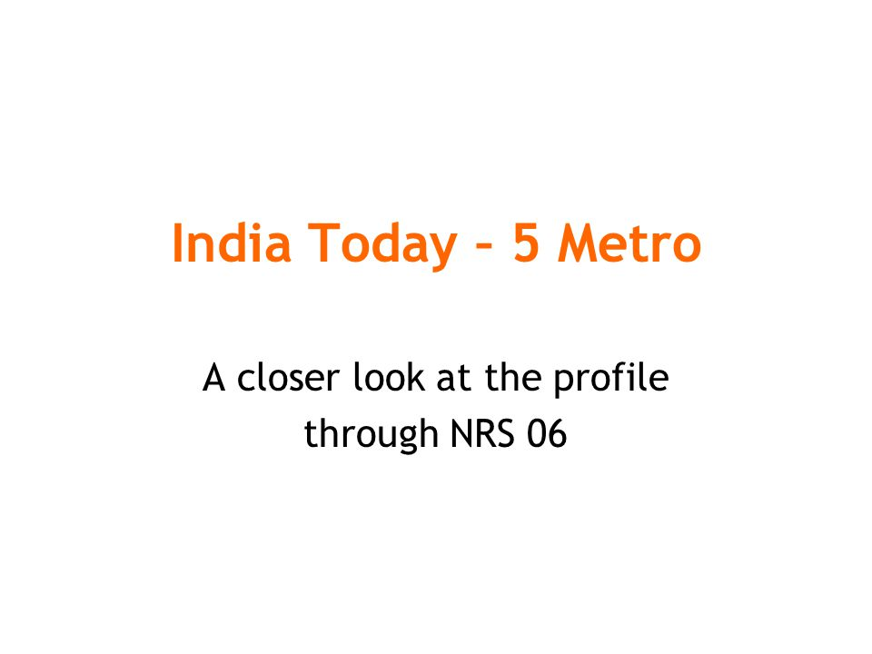 India Today – 5 Metro A closer look at the profile through NRS 06