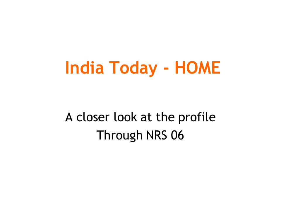 India Today - HOME A closer look at the profile Through NRS 06