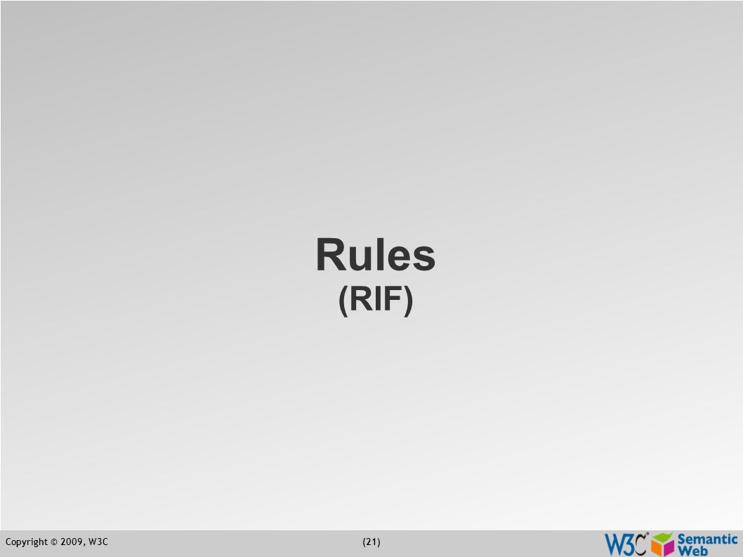 Copyright © 2009, W3C(21) Rules (RIF)