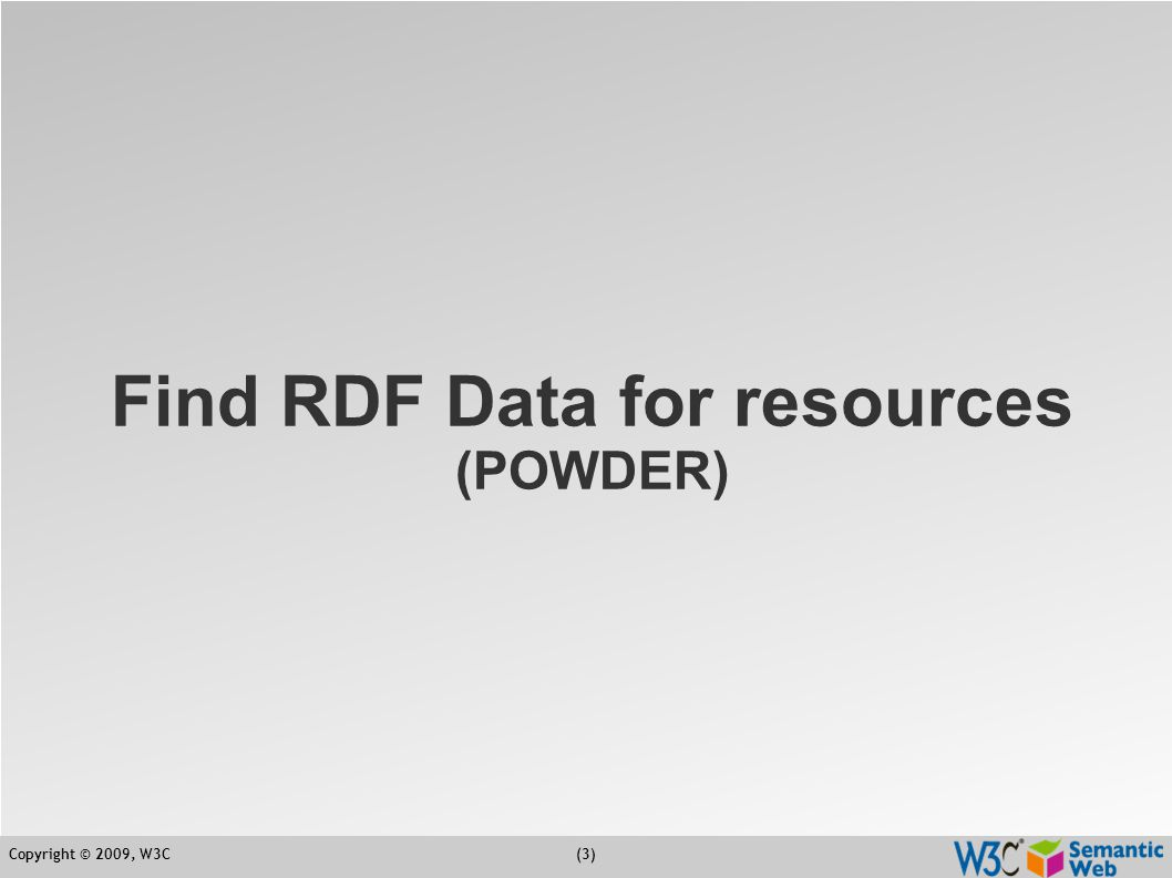 Copyright © 2009, W3C(4) How to assign RDF data to resources.