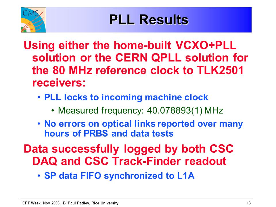 CPT Week, Nov 2003, B. Paul Padley, Rice University13 PLL Results Using either the home-built VCXO+PLL solution or the CERN QPLL solution for the 80 M