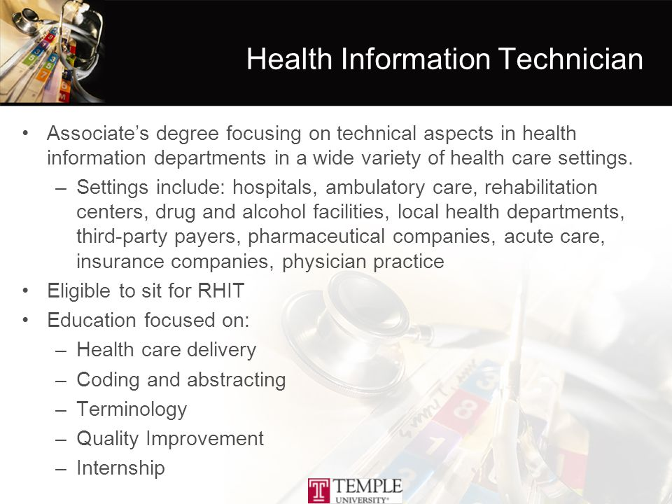 Health Information Technician Associate's degree focusing on technical aspects in health information departments in a wide variety of health care settings.