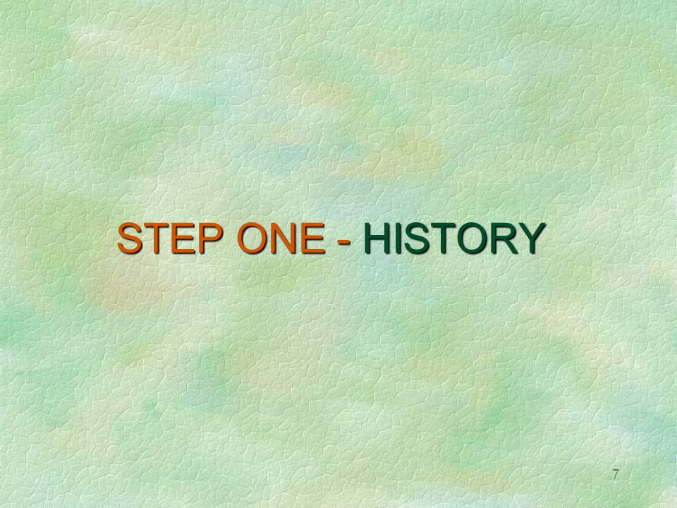 7 STEP ONE - HISTORY
