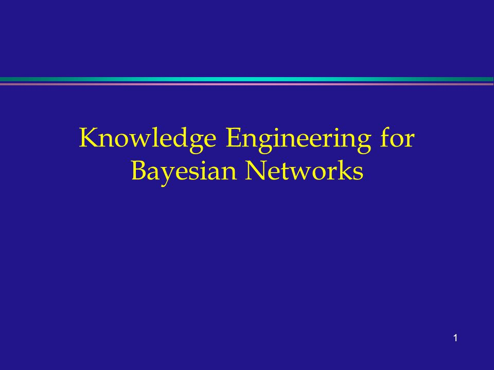 1 Knowledge Engineering for Bayesian Networks
