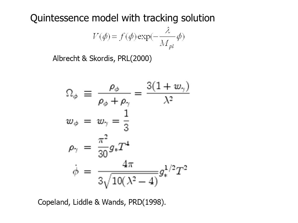 Albrecht & Skordis, PRL(2000) Quintessence model with tracking solution Copeland, Liddle & Wands, PRD(1998).