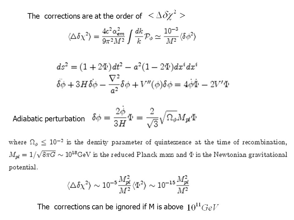 The corrections are at the order of The corrections can be ignored if M is above Adiabatic perturbation