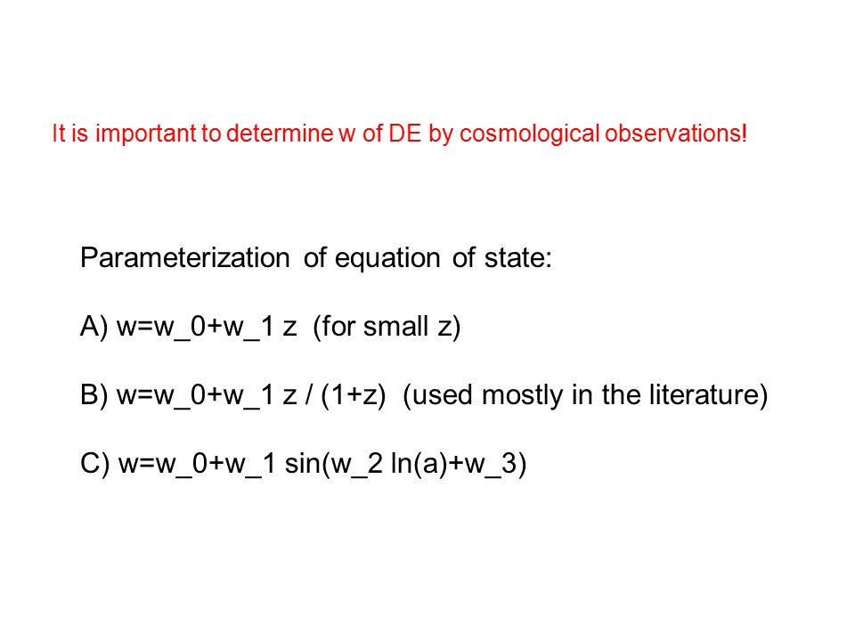 It is important to determine w of DE by cosmological observations.