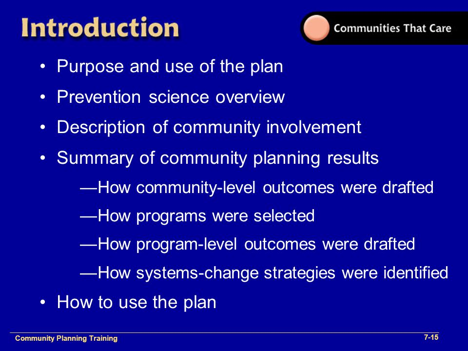 Community Planning Training 1- Community Planning Training 7-15 Purpose and use of the plan Prevention science overview Description of community invol