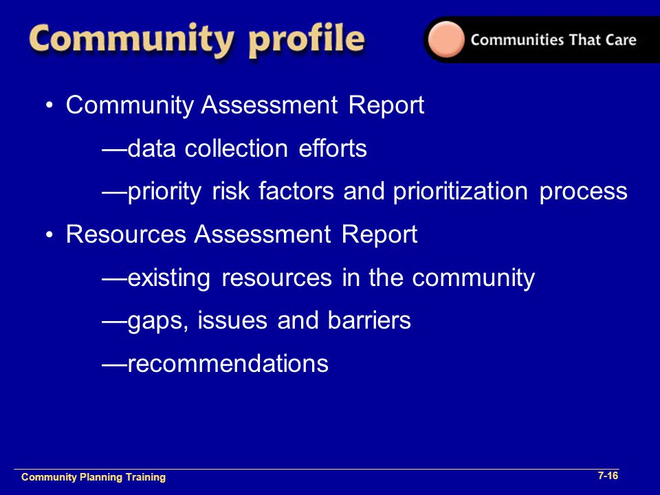 Community Planning Training 1- Community Planning Training 7-16 Community Assessment Report —data collection efforts —priority risk factors and priori