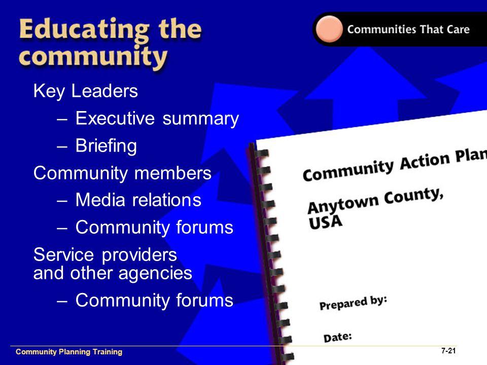Community Planning Training 1- Community Planning Training 7-21 Key Leaders –Executive summary –Briefing Community members –Media relations –Community