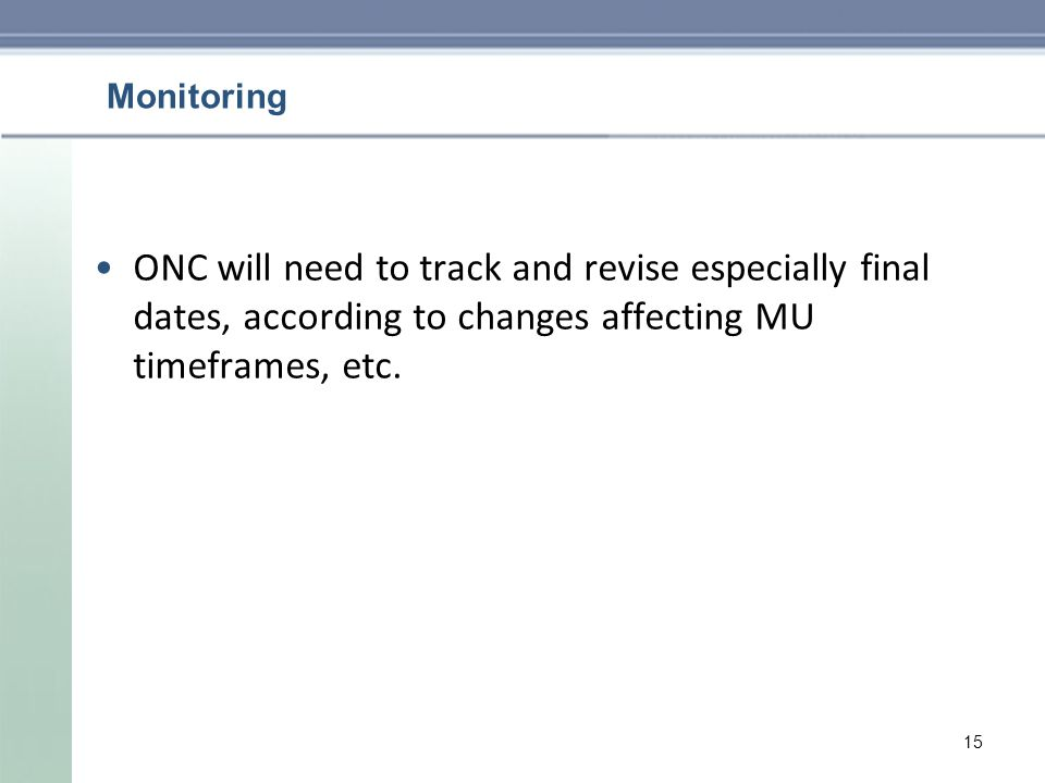 Monitoring ONC will need to track and revise especially final dates, according to changes affecting MU timeframes, etc.
