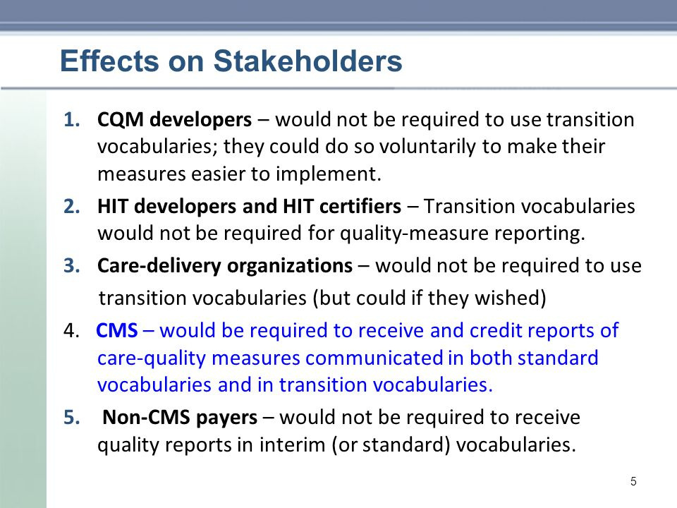 Effects on Stakeholders 1.CQM developers – would not be required to use transition vocabularies; they could do so voluntarily to make their measures easier to implement.