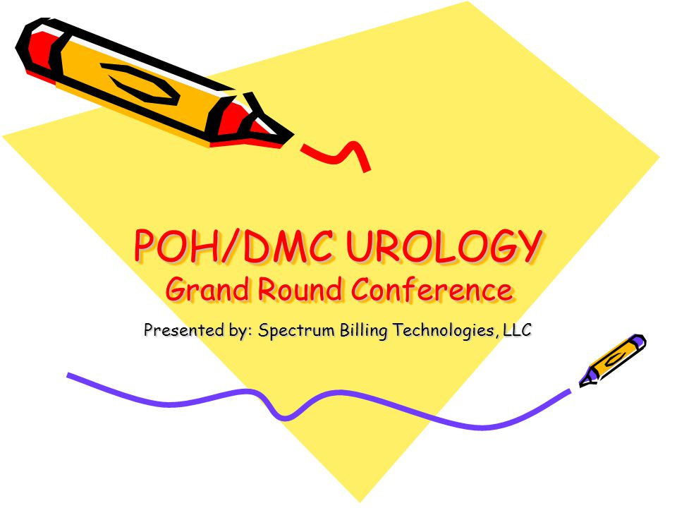 POH/DMC UROLOGY Grand Round Conference Presented by: Spectrum Billing Technologies, LLC