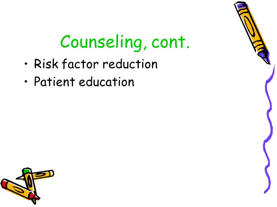 Counseling, cont. Risk factor reduction Patient education