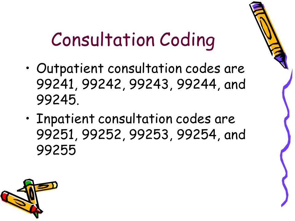 Consultation Coding Outpatient consultation codes are 99241, 99242, 99243, 99244, and 99245. Inpatient consultation codes are 99251, 99252, 99253, 992