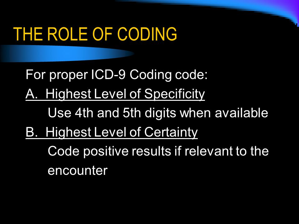THE ROLE OF CODING For proper ICD-9 Coding code: A.