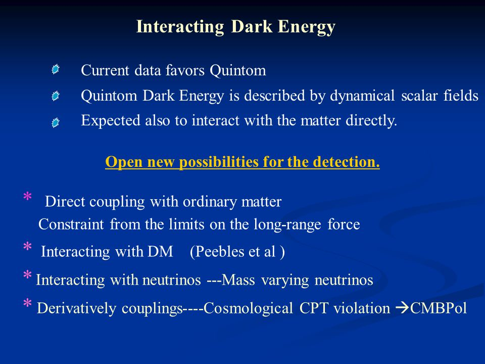 Interacting Dark Energy Current data favors Quintom Quintom Dark Energy is described by dynamical scalar fields Expected also to interact with the matter directly.